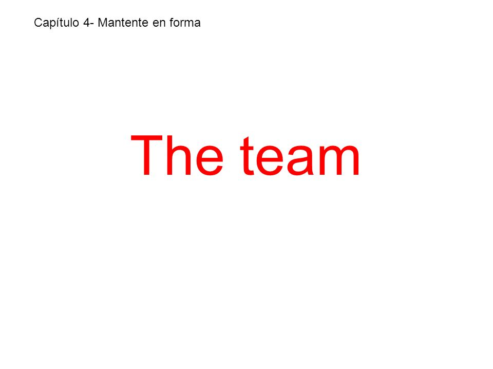 The team Capítulo 4- Mantente en forma