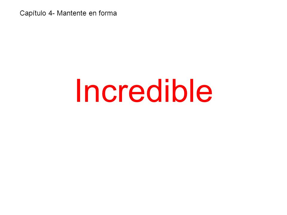 Incredible Capítulo 4- Mantente en forma