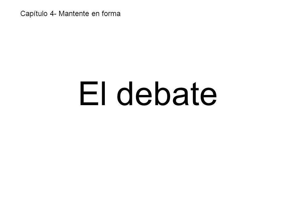 El debate Capítulo 4- Mantente en forma
