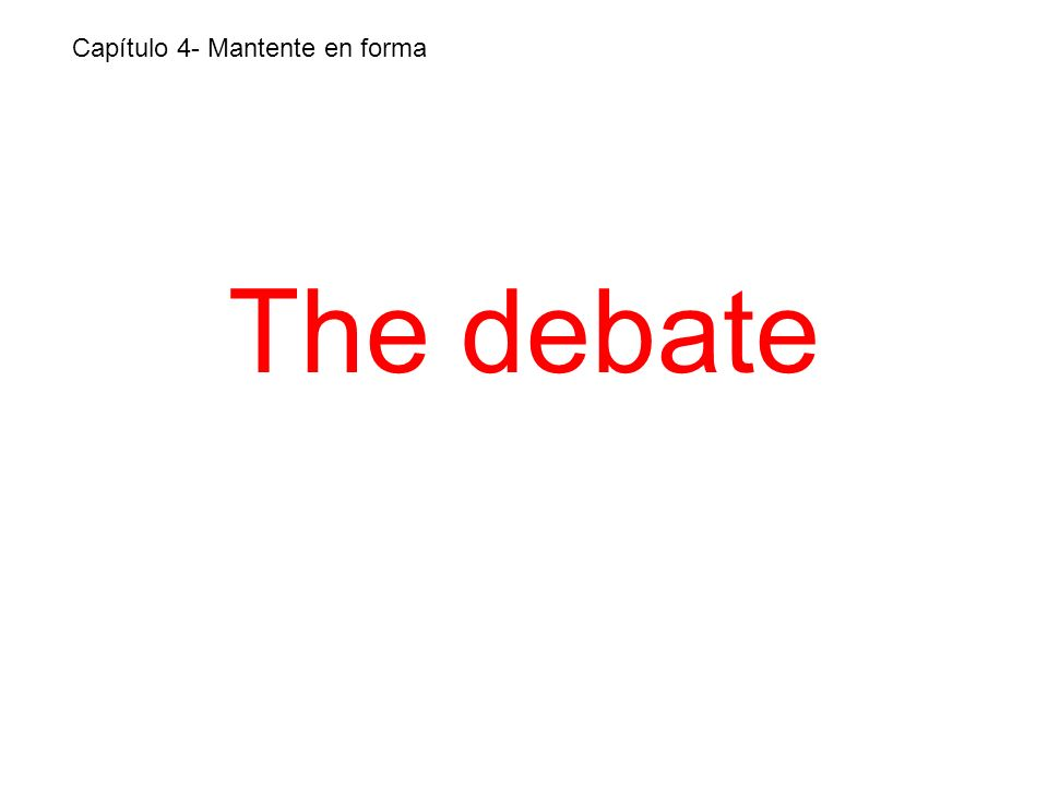 The debate Capítulo 4- Mantente en forma