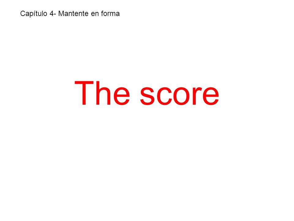 The score Capítulo 4- Mantente en forma