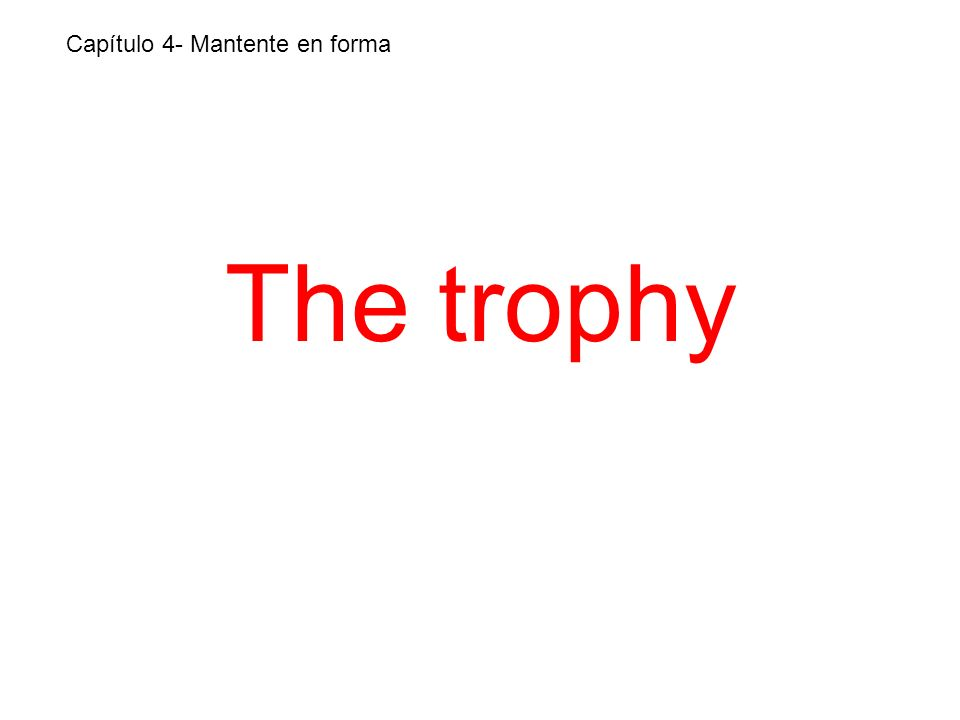 The trophy Capítulo 4- Mantente en forma