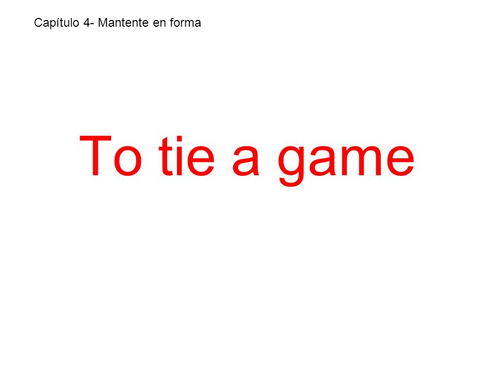 To tie a game Capítulo 4- Mantente en forma