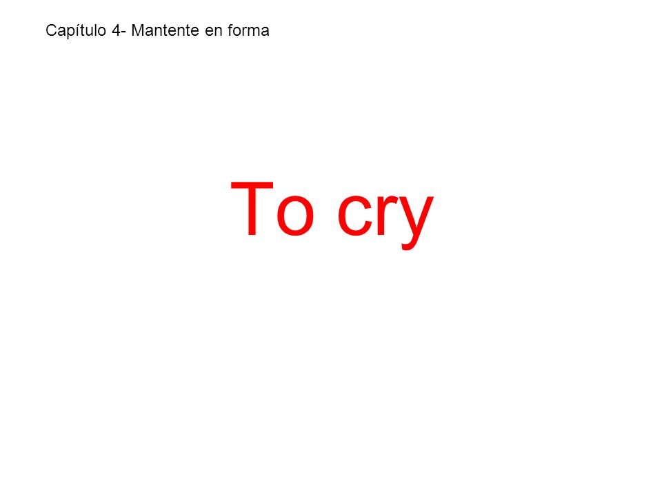 To cry Capítulo 4- Mantente en forma