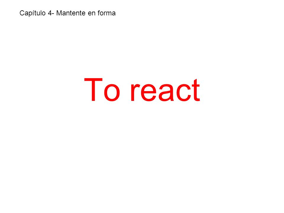 To react Capítulo 4- Mantente en forma