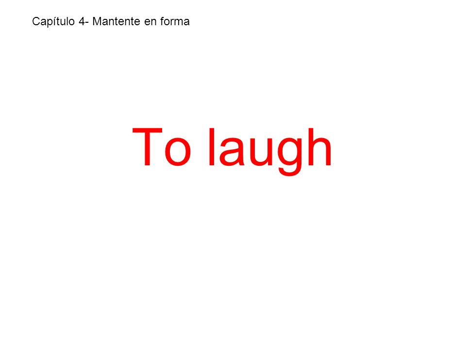 To laugh Capítulo 4- Mantente en forma