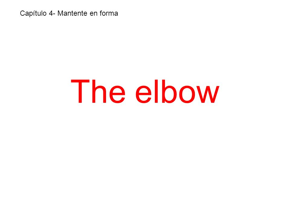 The elbow Capítulo 4- Mantente en forma