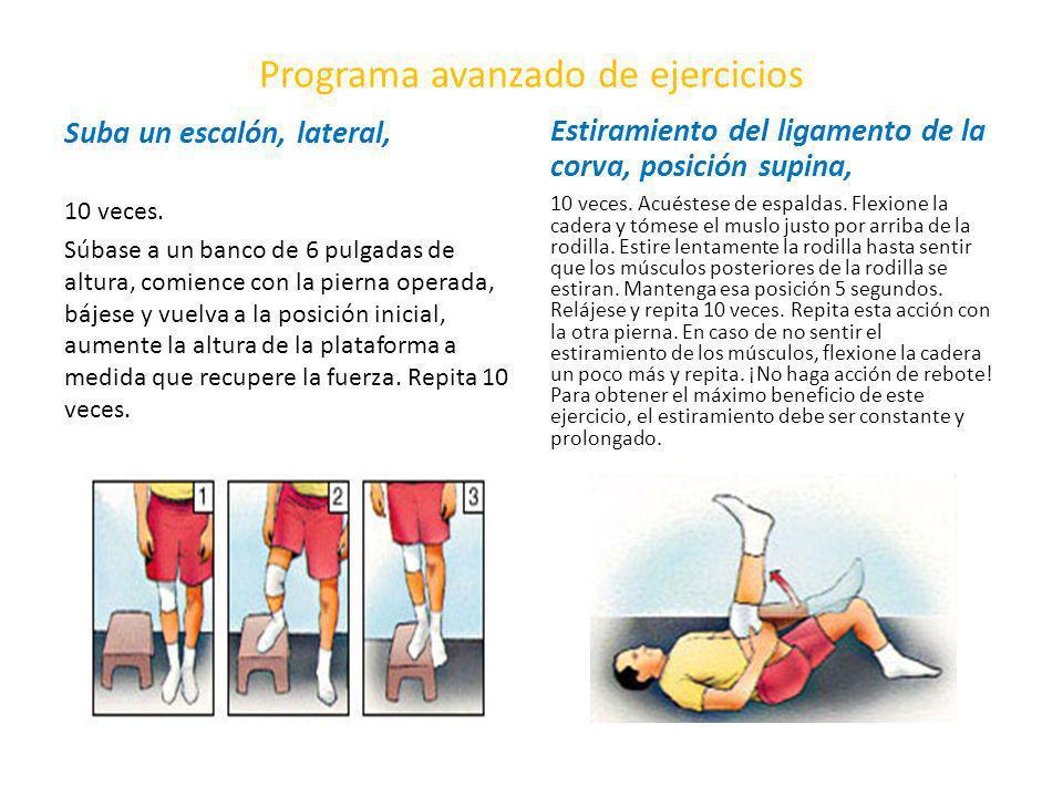 Programa avanzado de ejercicios Suba un escalón, lateral, 10 veces. Súbase a un banco de 6 pulgadas de altura, comience con la pierna operada, bájese