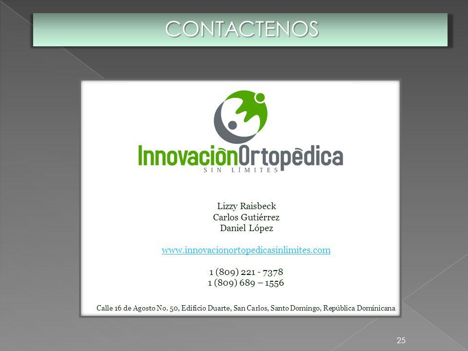25 Lizzy Raisbeck Carlos Gutiérrez Daniel López www.innovacionortopedicasinlimites.com 1 (809) 221 - 7378 1 (809) 689 – 1556 Calle 16 de Agosto No. 50