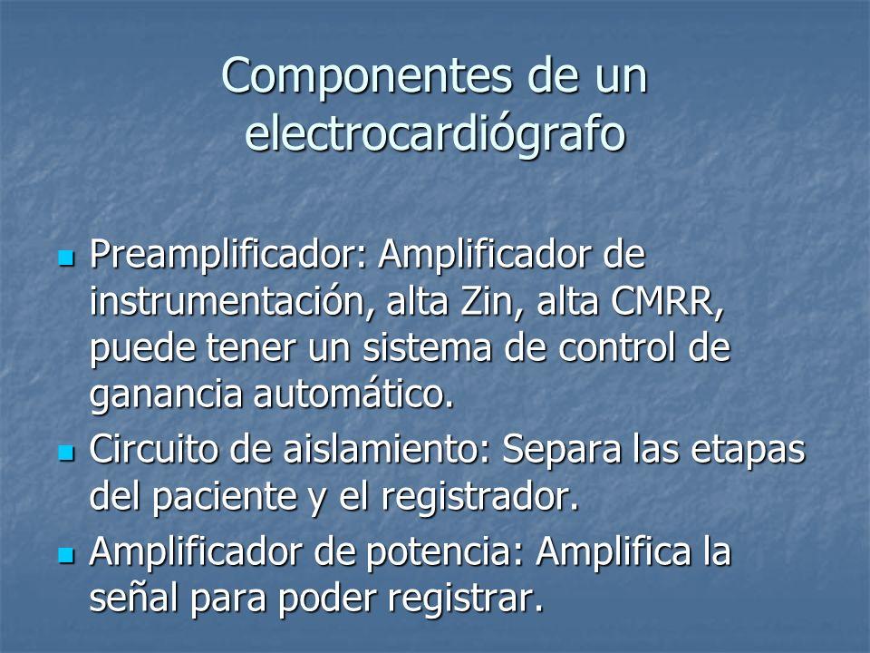 Componentes de un electrocardiógrafo Preamplificador: Amplificador de instrumentación, alta Zin, alta CMRR, puede tener un sistema de control de ganancia automático.
