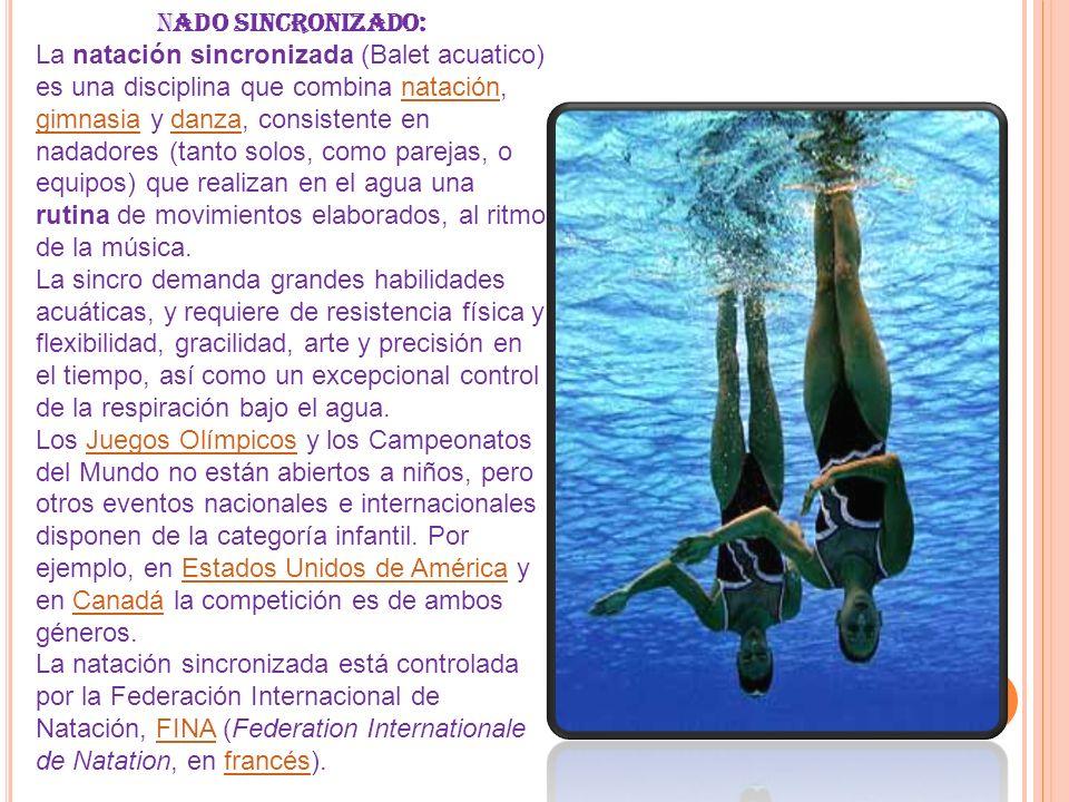 Nado Sincronizado: La natación sincronizada (Balet acuatico) es una disciplina que combina natación, gimnasia y danza, consistente en nadadores (tanto