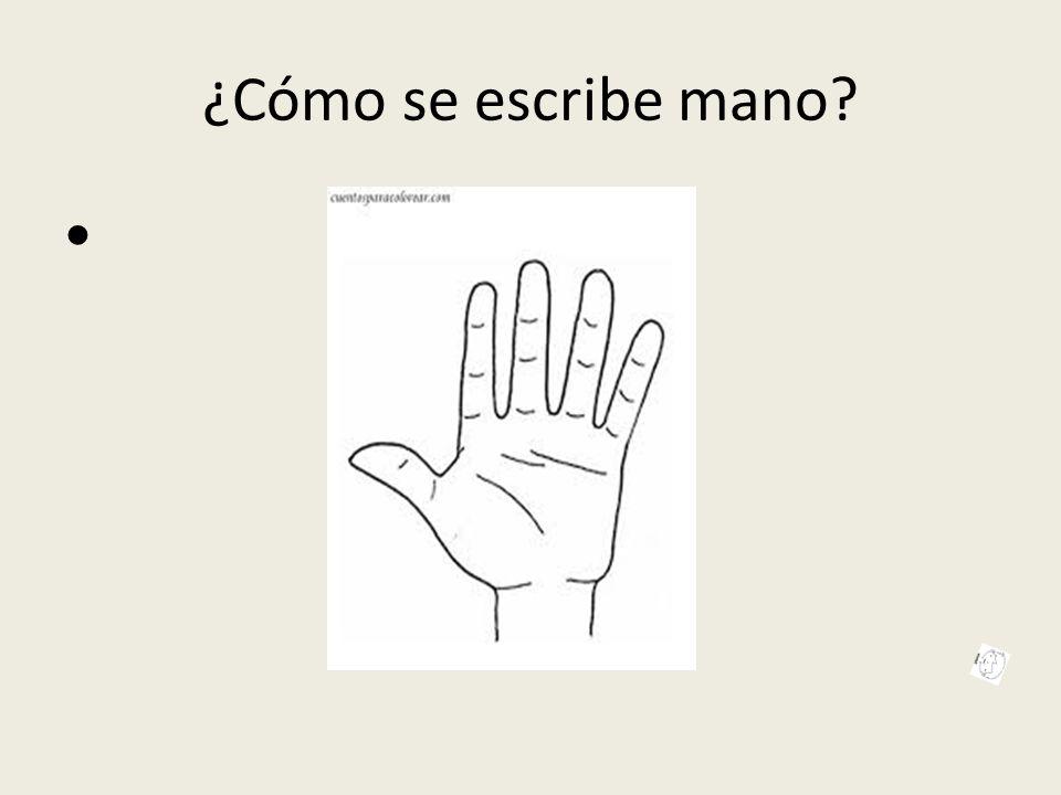 ¿Cómo se escribe mano?
