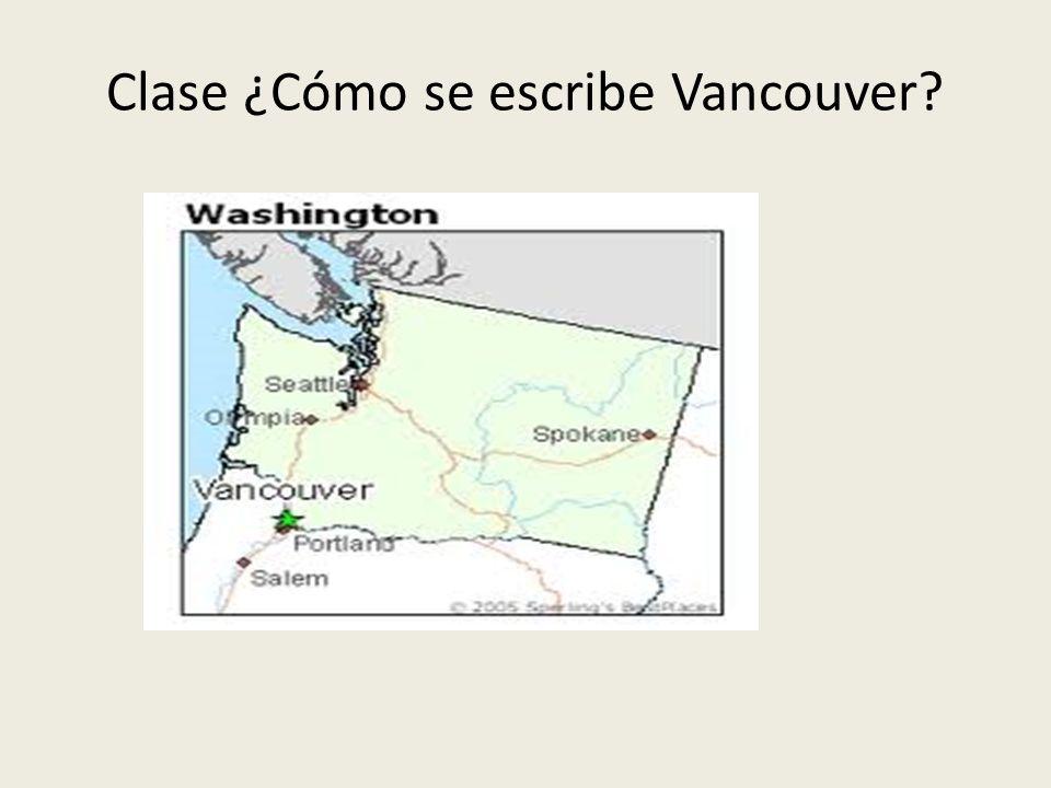 Clase ¿Cómo se escribe Vancouver?