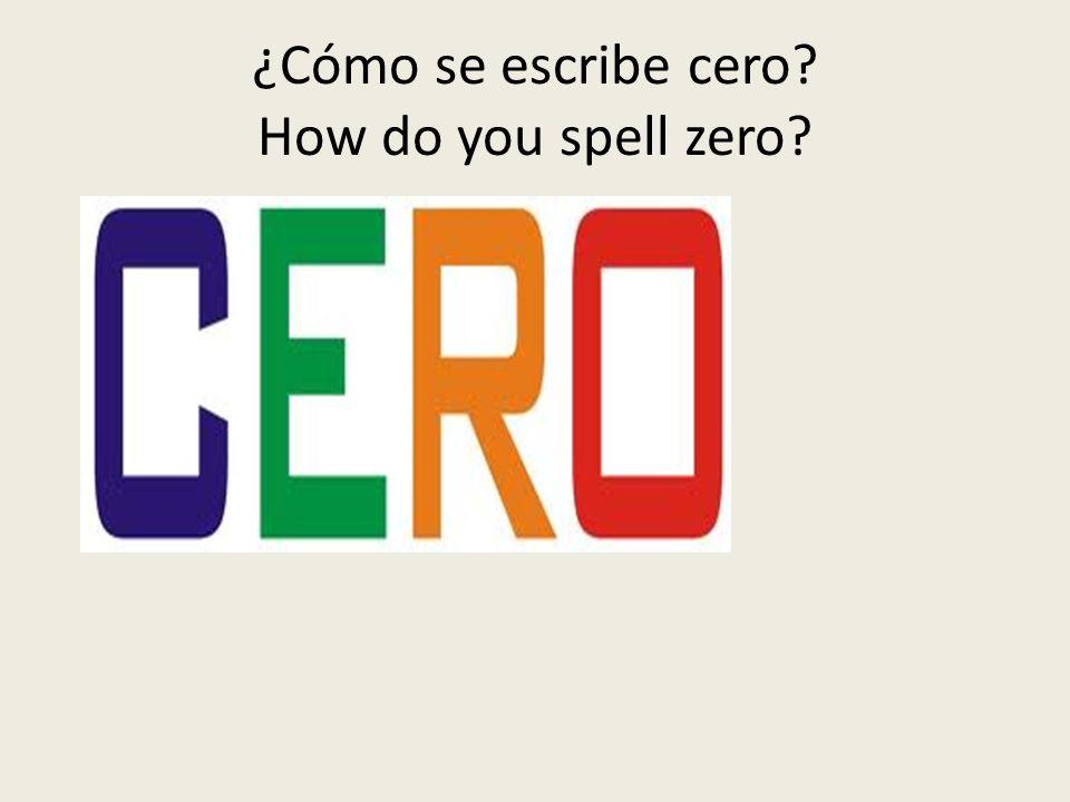 ¿Cómo se escribe cero? How do you spell zero?
