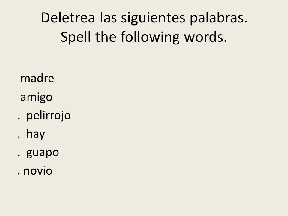Deletrea las siguientes palabras.Spell the following words.