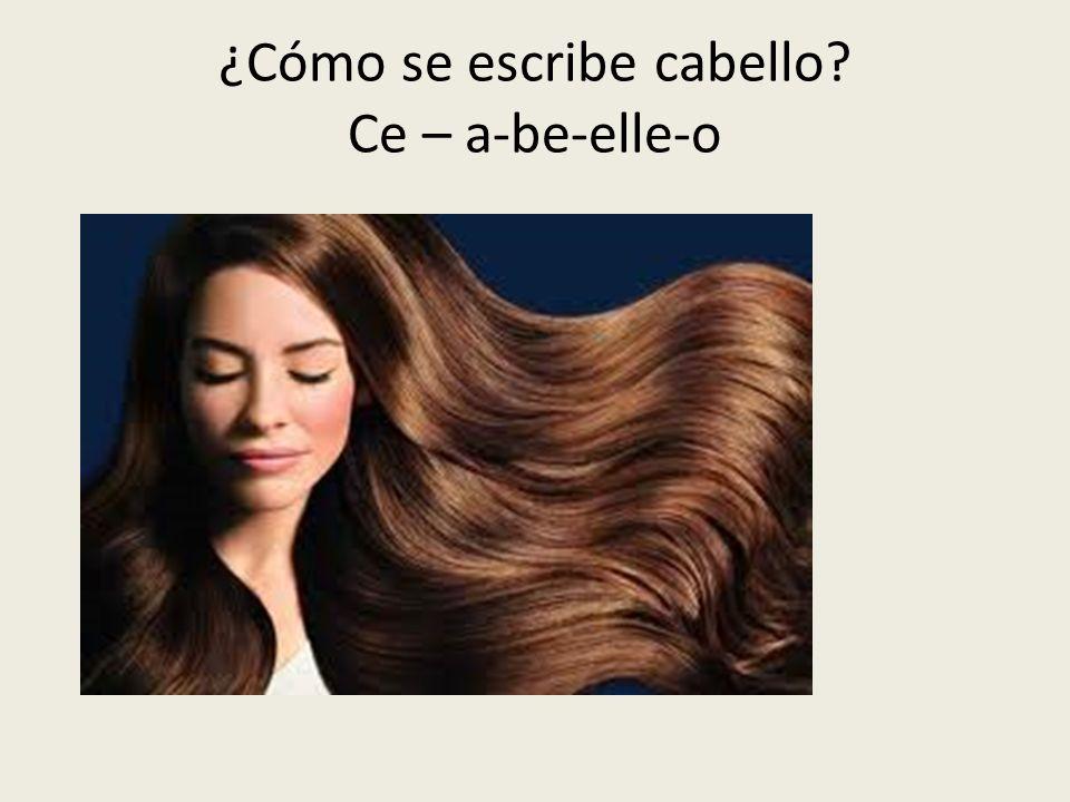 ¿Cómo se escribe cabello? Ce – a-be-elle-o