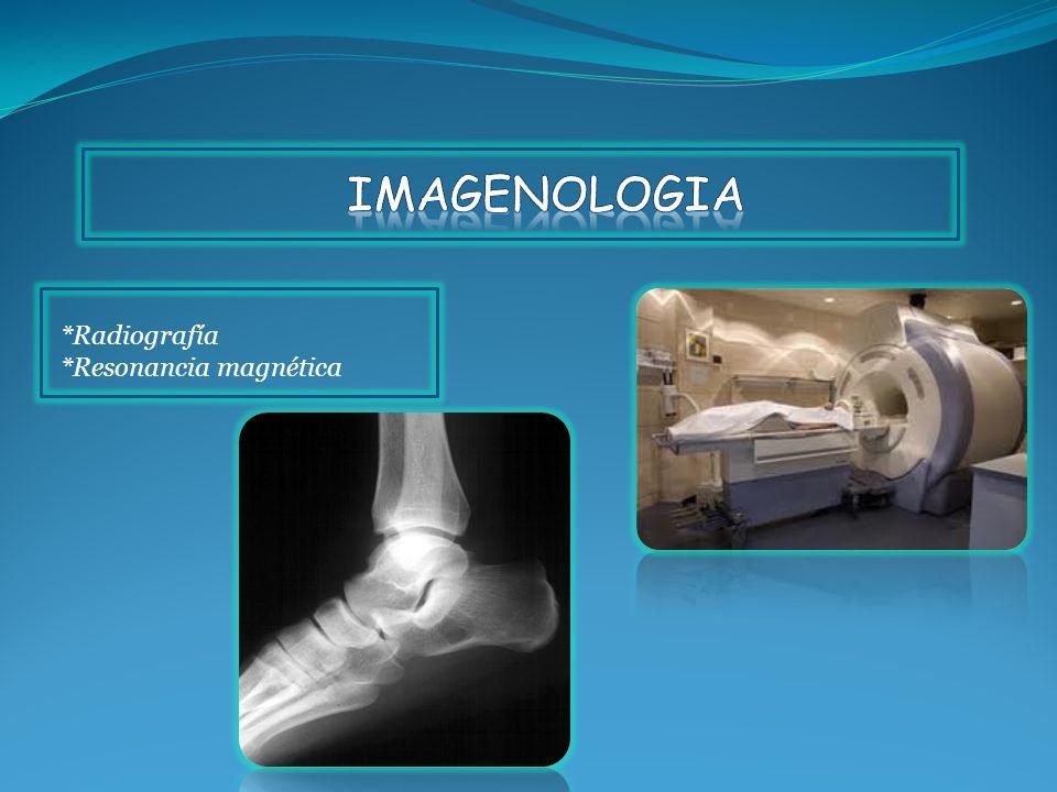 *Radiografía *Resonancia magnética