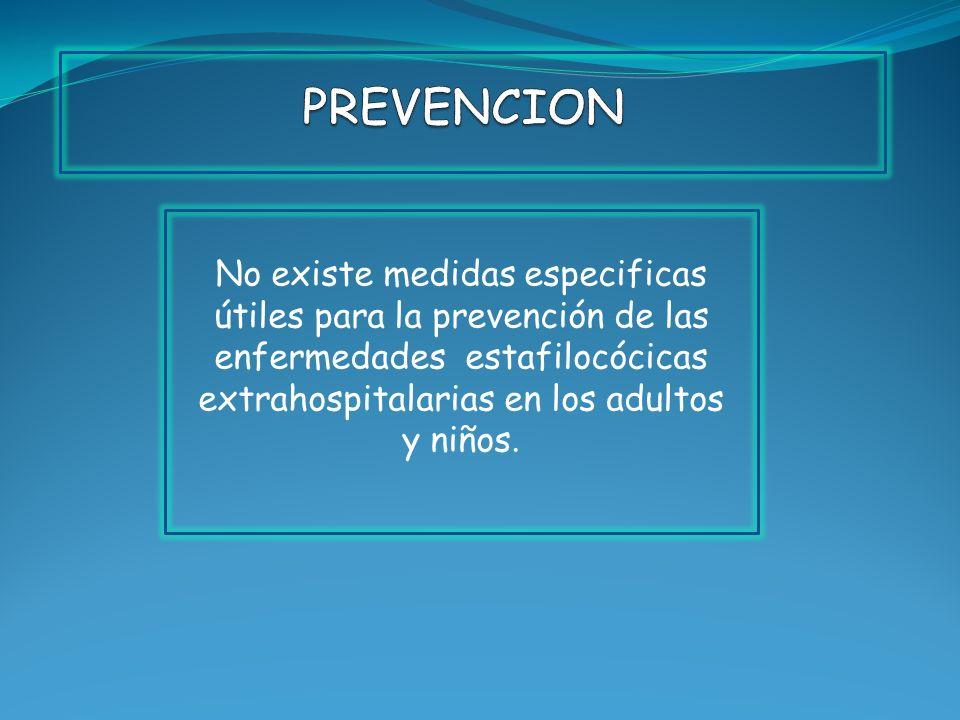 No existe medidas especificas útiles para la prevención de las enfermedades estafilocócicas extrahospitalarias en los adultos y niños.