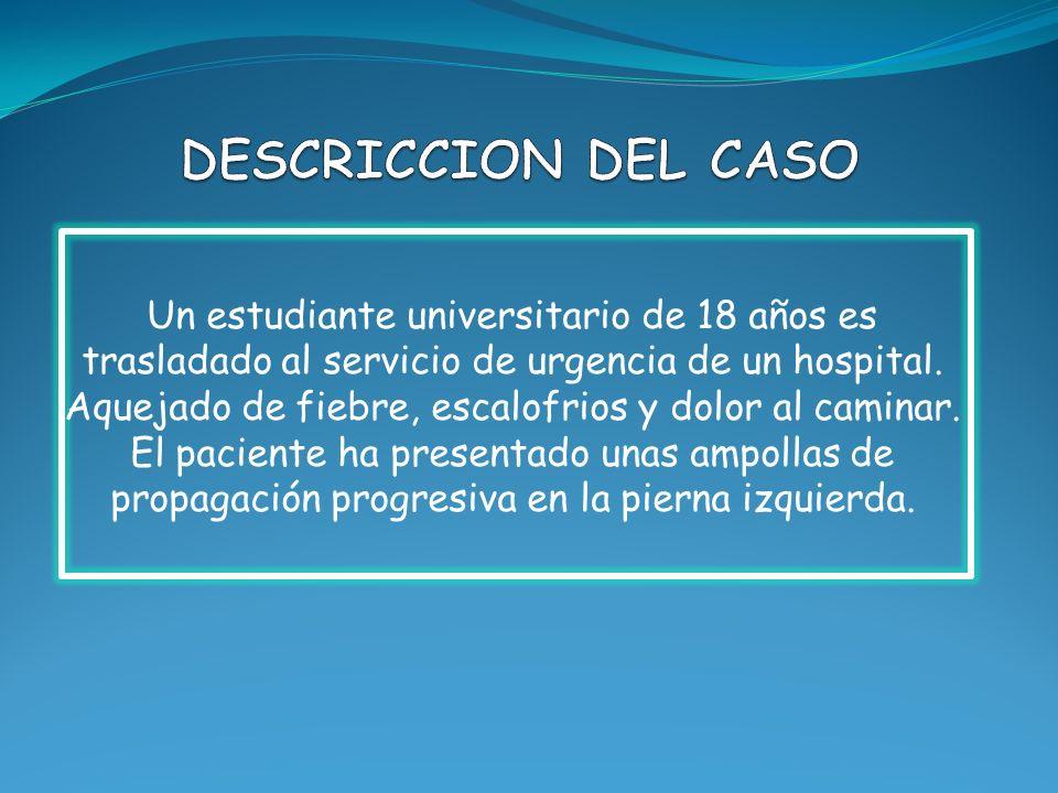 Un estudiante universitario de 18 años es trasladado al servicio de urgencia de un hospital. Aquejado de fiebre, escalofrios y dolor al caminar. El pa