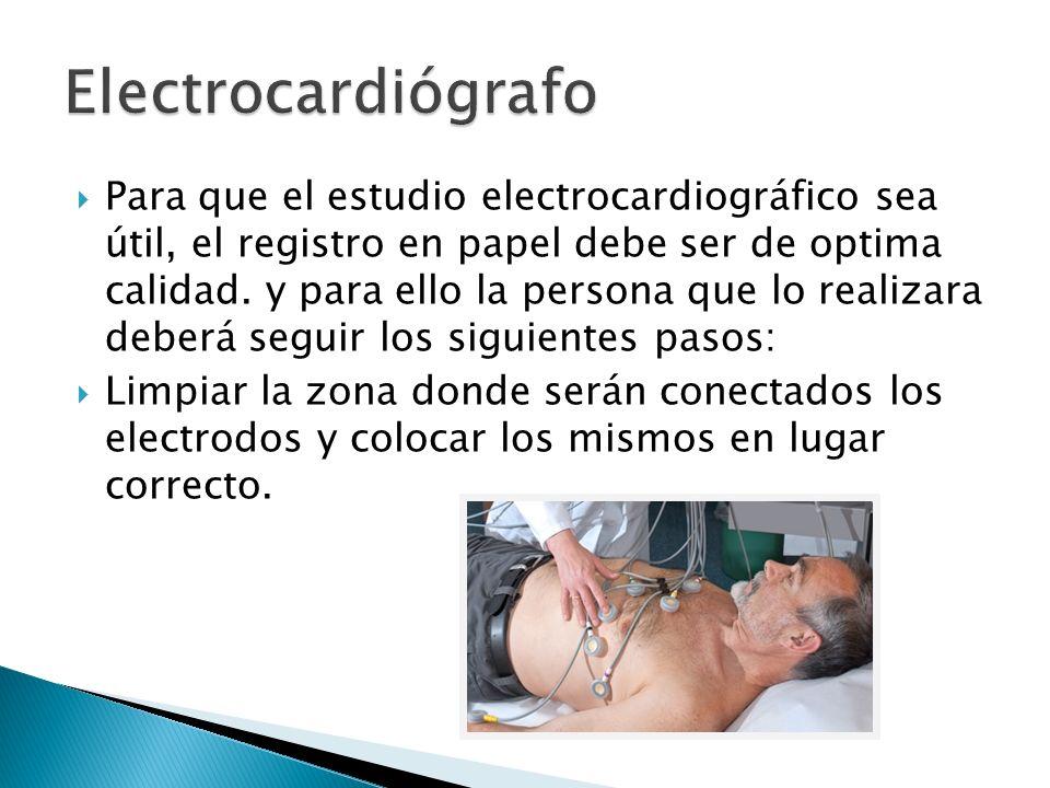 Para que el estudio electrocardiográfico sea útil, el registro en papel debe ser de optima calidad. y para ello la persona que lo realizara deberá seg