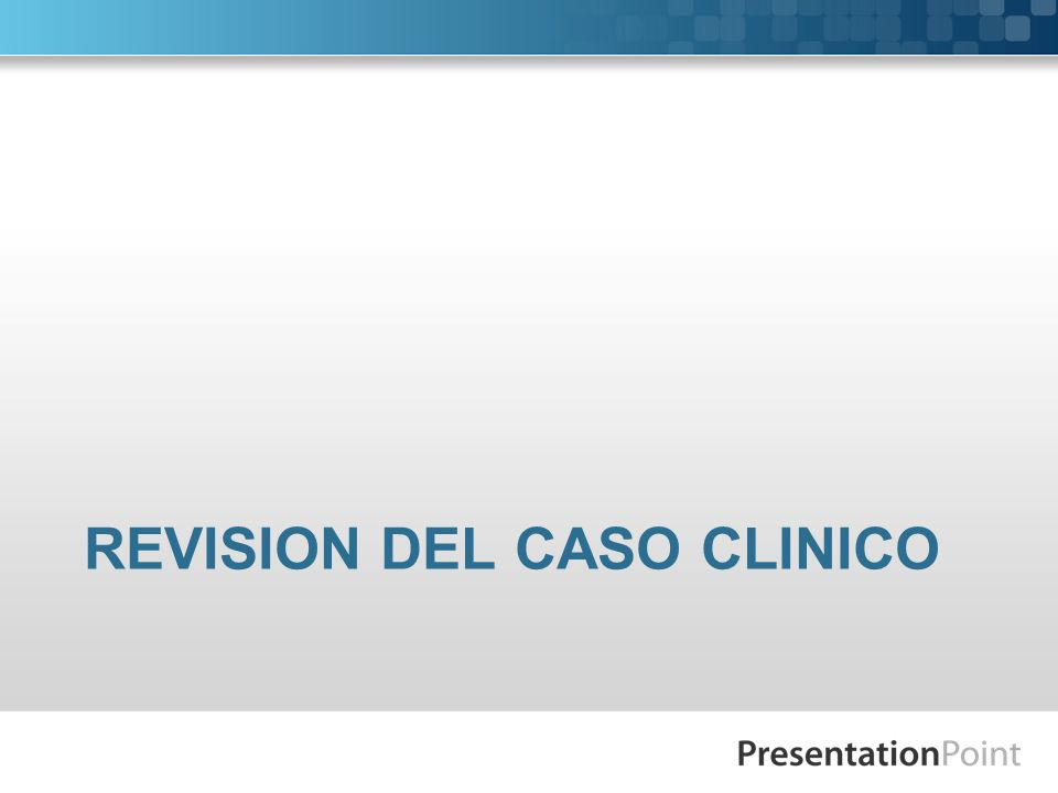 REVISION DEL CASO CLINICO