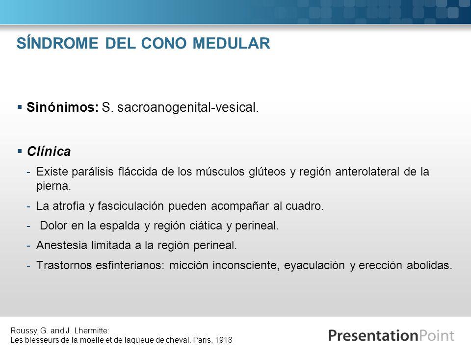 SÍNDROME DEL CONO MEDULAR Sinónimos: S. sacroanogenital-vesical. Clínica -Existe parálisis fláccida de los músculos glúteos y región anterolateral de