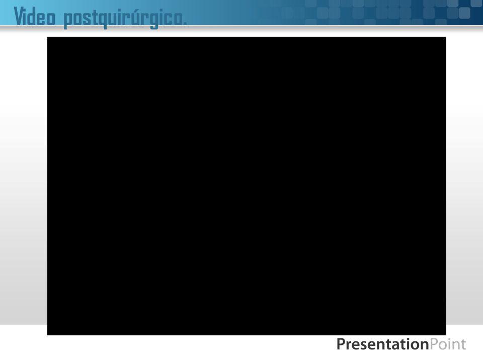 Video postquirúrgico.