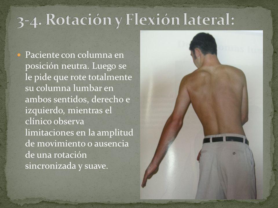 Paciente con columna en posición neutra. Luego se le pide que rote totalmente su columna lumbar en ambos sentidos, derecho e izquierdo, mientras el cl
