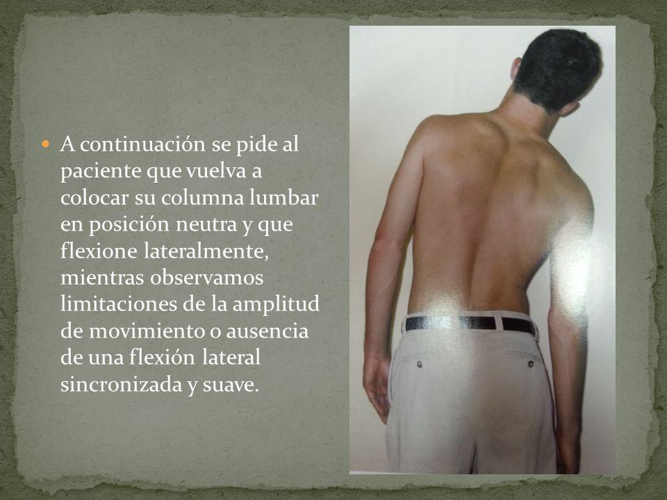 A continuación se pide al paciente que vuelva a colocar su columna lumbar en posición neutra y que flexione lateralmente, mientras observamos limitaci