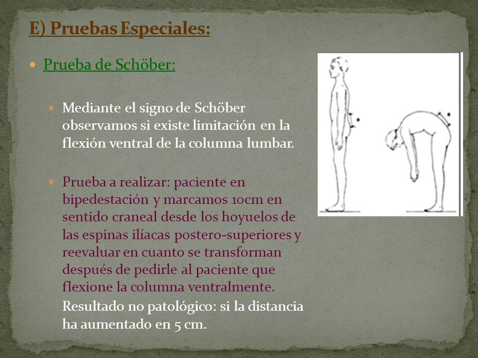 Prueba de Schöber: Mediante el signo de Schöber observamos si existe limitación en la flexión ventral de la columna lumbar. Prueba a realizar: pacient