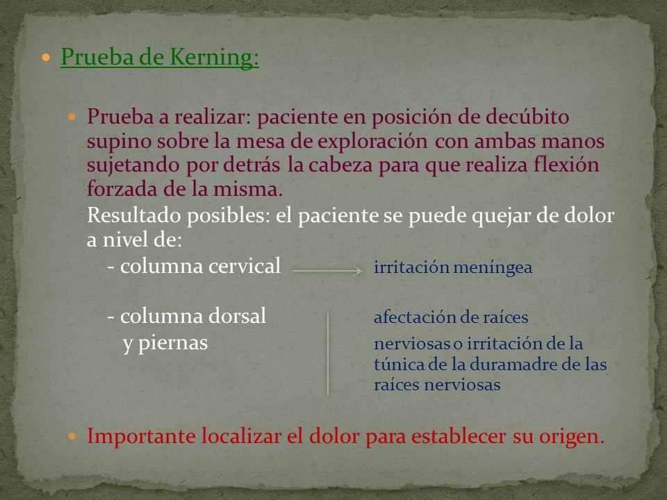 Prueba de Kerning: Prueba a realizar: paciente en posición de decúbito supino sobre la mesa de exploración con ambas manos sujetando por detrás la cab