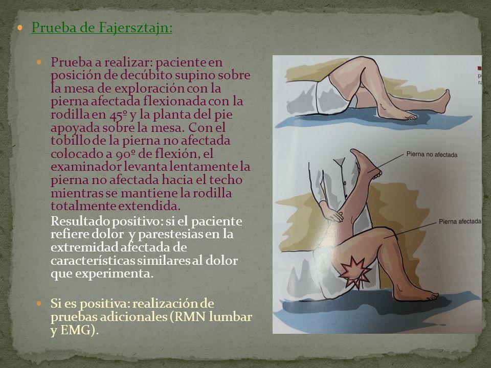 Prueba de Fajersztajn: Prueba a realizar: paciente en posición de decúbito supino sobre la mesa de exploración con la pierna afectada flexionada con l