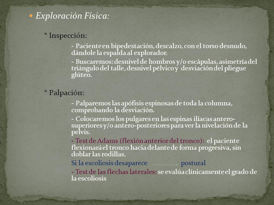 Exploración Física: * Inspección: - Paciente en bipedestación, descalzo, con el torso desnudo, dándole la espalda al explorador. - Buscaremos: desnive