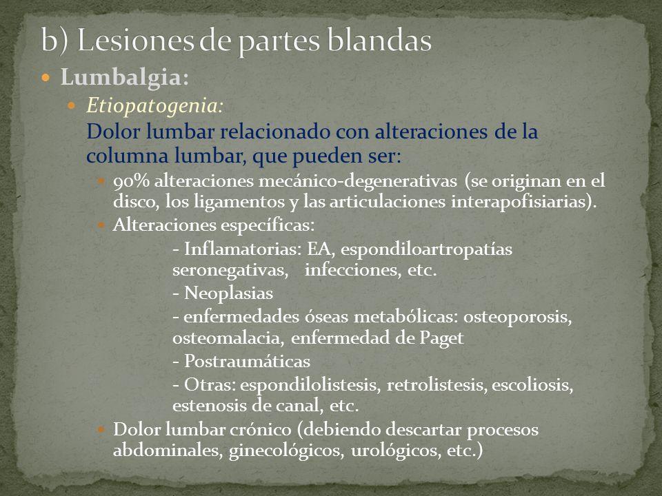 Lumbalgia: Etiopatogenia: Dolor lumbar relacionado con alteraciones de la columna lumbar, que pueden ser: 90% alteraciones mecánico-degenerativas (se
