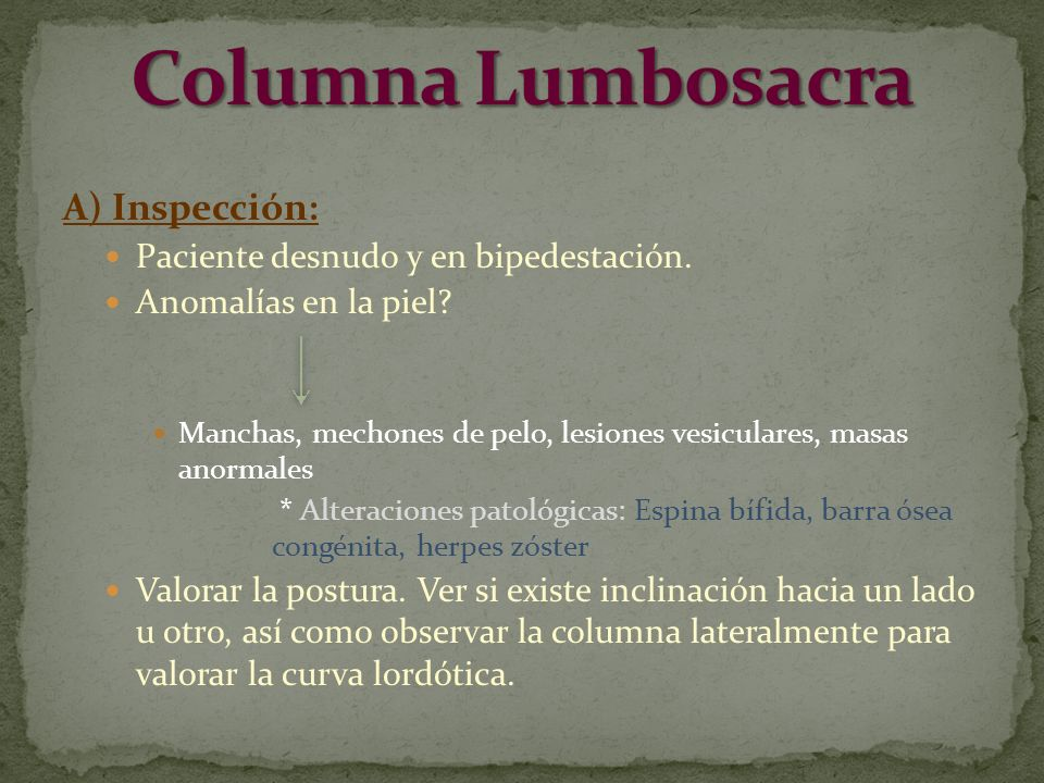 Clínica: Lumbalgia aguda:- cuadro doloroso muy agudo (<2 semanas) - aparición brusca - antecedente de esfuerzo muscular chasquido - dolor aumento con los movimientos - posición antiálgica (tronco en semiflexión e inclinación lateral) si no remite en 2 semanas Lumbalgia subaguda- clínica similar si persiste > 3 meses Lumbalgia crónica:- dolor vago y difuso - localizado en zona dorsolumbar o lumbosacra - cede parcialmente con el reposo - aumenta con la bipedestación y con los movimientos de flexo-extensión