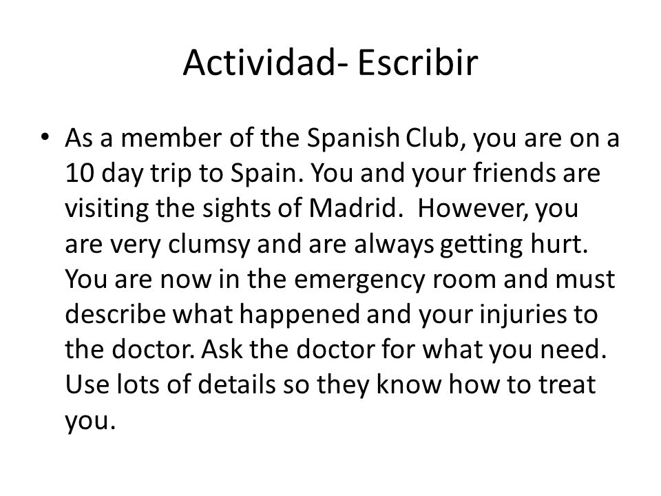 Actividad- Escribir As a member of the Spanish Club, you are on a 10 day trip to Spain. You and your friends are visiting the sights of Madrid. Howeve