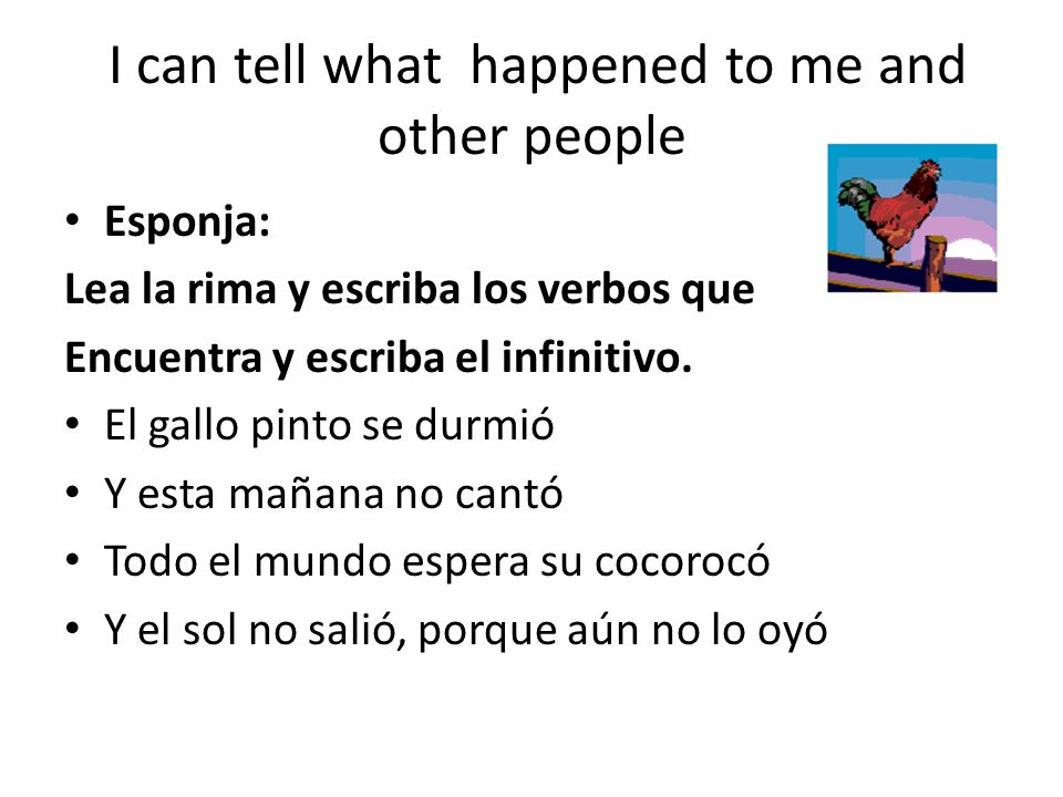 I can tell what happened to me and other people Esponja: Lea la rima y escriba los verbos que Encuentra y escriba el infinitivo.