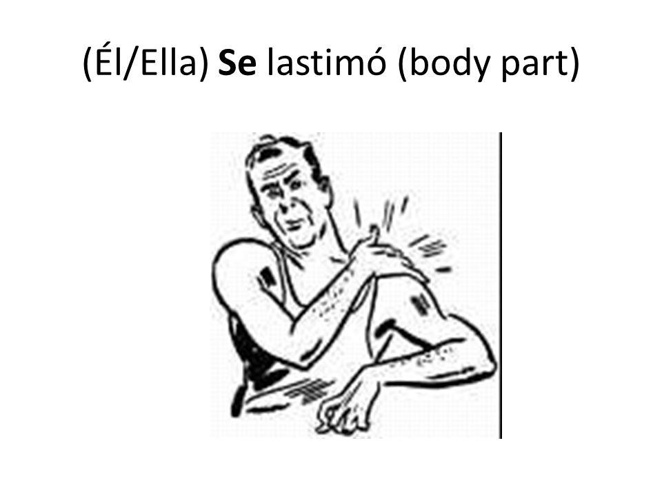 (Él/Ella) Se lastimó (body part)