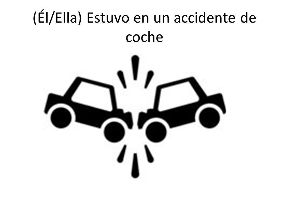 (Él/Ella) Estuvo en un accidente de coche