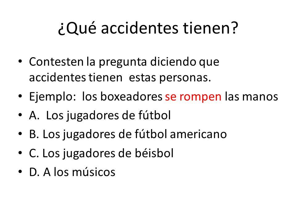 ¿Qué accidentes tienen. Contesten la pregunta diciendo que accidentes tienen estas personas.