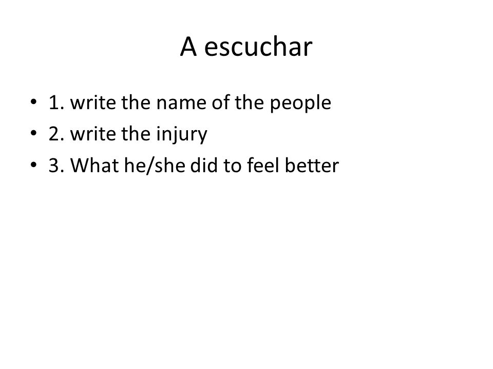 A escuchar 1. write the name of the people 2. write the injury 3. What he/she did to feel better