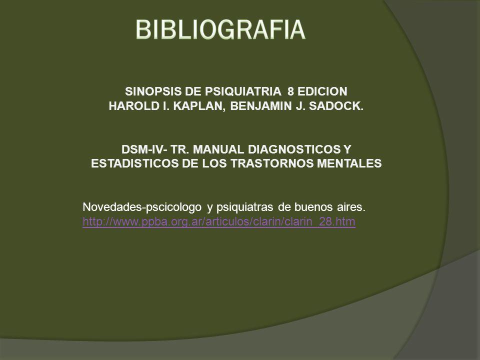 SINOPSIS DE PSIQUIATRIA 8 EDICION HAROLD I. KAPLAN, BENJAMIN J. SADOCK. DSM-IV- TR. MANUAL DIAGNOSTICOS Y ESTADISTICOS DE LOS TRASTORNOS MENTALES Nove