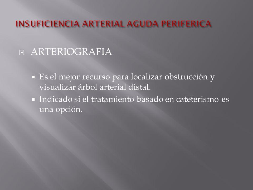ARTERIOGRAFIA Es el mejor recurso para localizar obstrucción y visualizar árbol arterial distal.