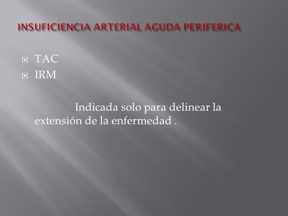 TAC IRM Indicada solo para delinear la extensión de la enfermedad.