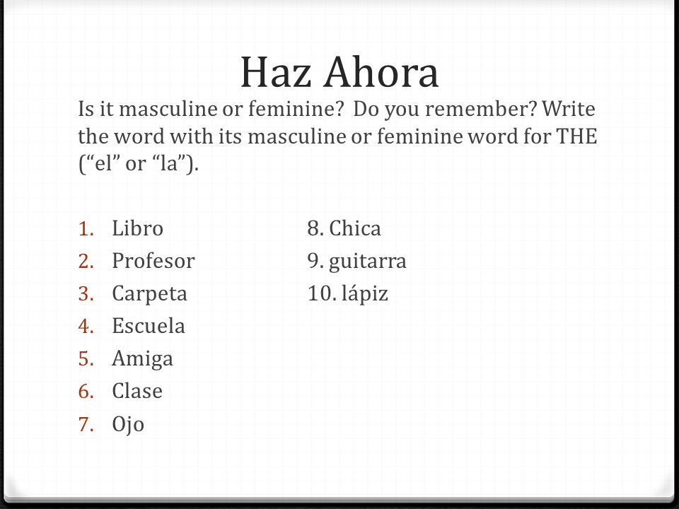 Haz Ahora Is it masculine or feminine. Do you remember.