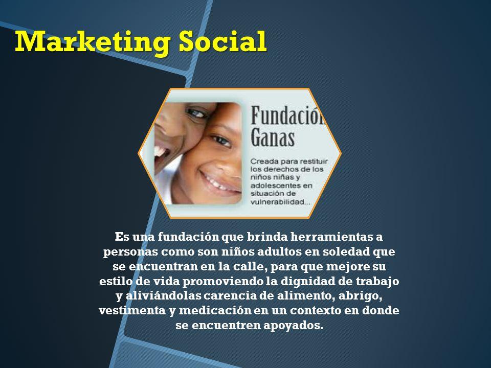 Marketing Social Es una fundación que brinda herramientas a personas como son niños adultos en soledad que se encuentran en la calle, para que mejore su estilo de vida promoviendo la dignidad de trabajo y aliviándolas carencia de alimento, abrigo, vestimenta y medicación en un contexto en donde se encuentren apoyados.