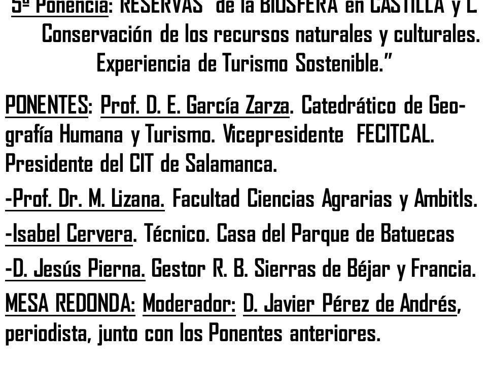 5ª Ponencia: RESERVAS de la BIOSFERA en CASTILLA y L. Conservación de los recursos naturales y culturales. Experiencia de Turismo Sostenible. PONENTES