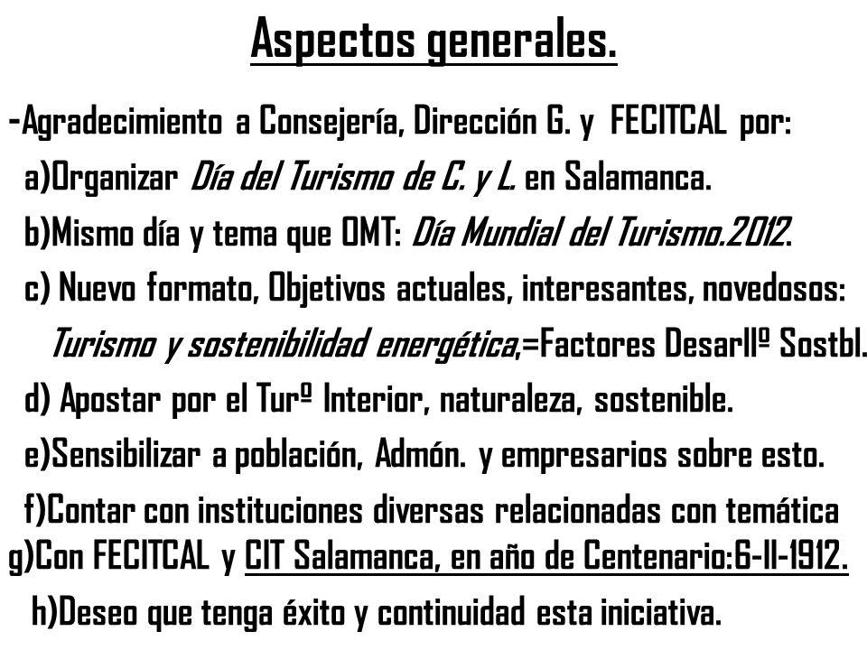 Aspectos generales. - Agradecimiento a Consejería, Dirección G. y FECITCAL por: a)Organizar Día del Turismo de C. y L. en Salamanca. b)Mismo día y tem