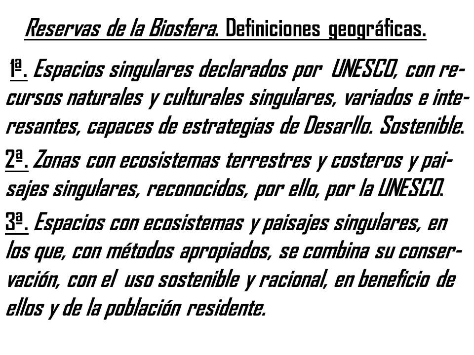 Reservas de la Biosfera. Definiciones geográficas. 1ª. Espacios singulares declarados por UNESCO, con re- cursos naturales y culturales singulares, va