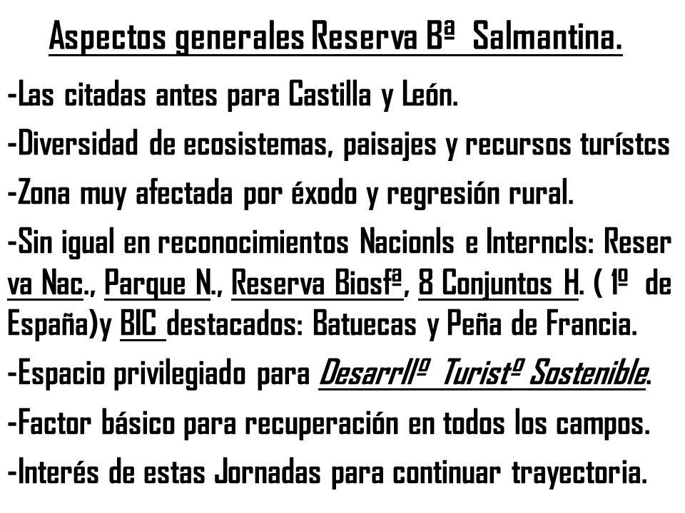 Aspectos generales Reserva Bª Salmantina. -Las citadas antes para Castilla y León. -Diversidad de ecosistemas, paisajes y recursos turístcs -Zona muy